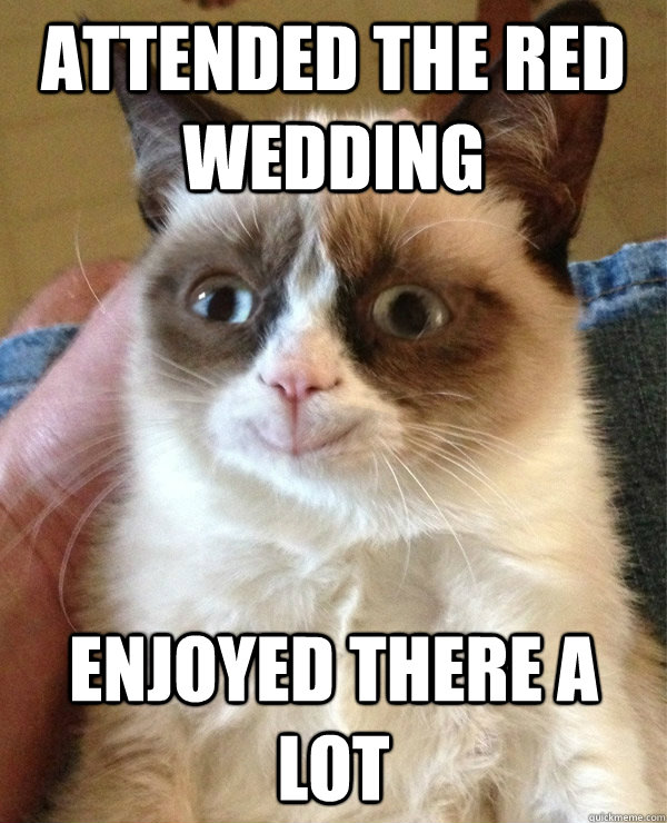 attended the red wedding   enjoyed there a lot  - attended the red wedding   enjoyed there a lot   happy grumpy cat