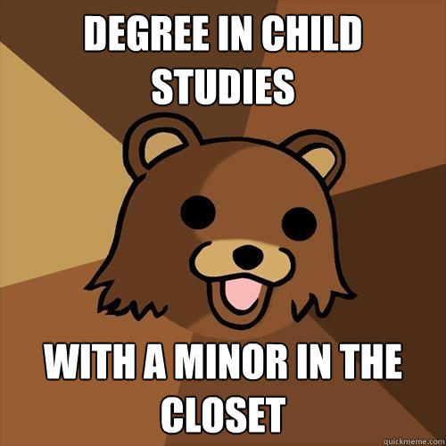 Degree in Child Studies with a minor in the closet - Degree in Child Studies with a minor in the closet  Pedobear
