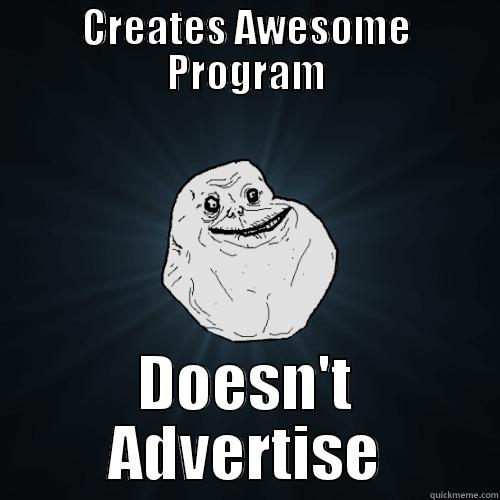 CREATES AWESOME PROGRAM DOESN'T ADVERTISE Forever Alone