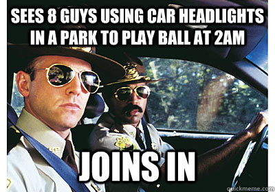 Sees 8 guys using car headlights in a park to play ball at 2am joins in  Good Guy Cop