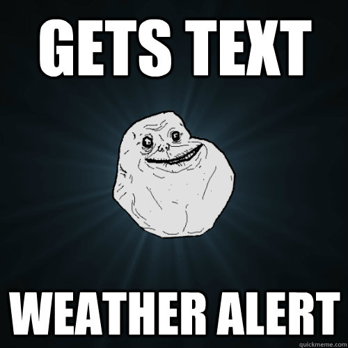 Gets text weather alert - Gets text weather alert  Forever Alone