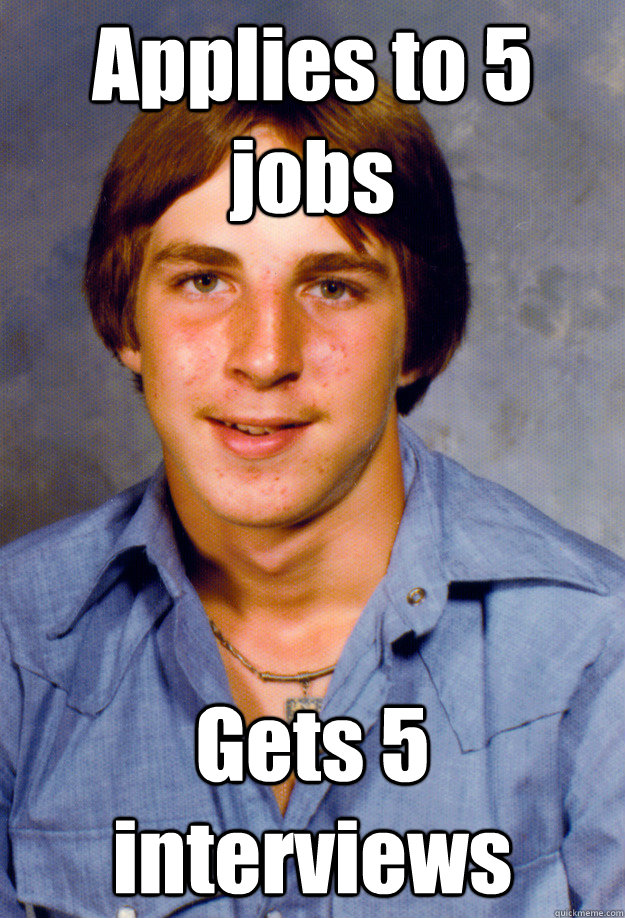 Applies to 5 jobs Gets 5 interviews - Applies to 5 jobs Gets 5 interviews  Old Economy Steven