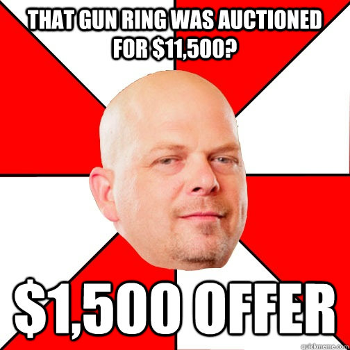 That gun ring was auctioned for $11,500? $1,500 offer - That gun ring was auctioned for $11,500? $1,500 offer  Pawn Star