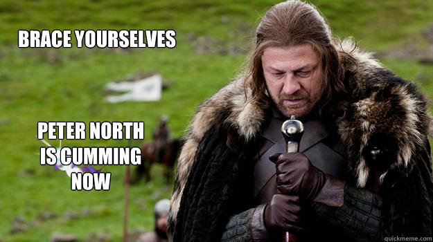 Brace yourselves Peter North  is cumming now