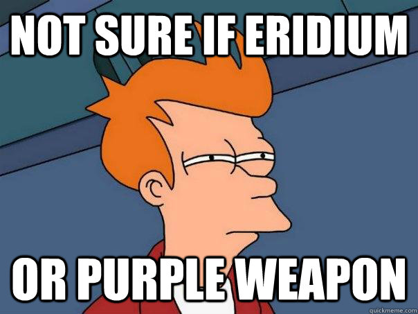 Not sure if eridium Or purple weapon - Not sure if eridium Or purple weapon  Misc