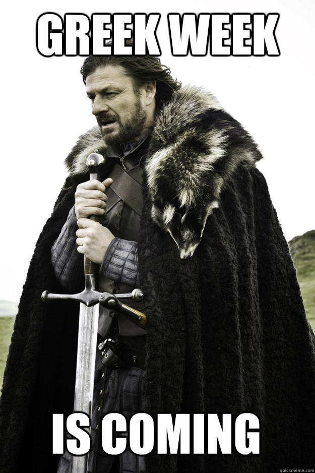Greek week Is coming - Greek week Is coming  Winter is coming