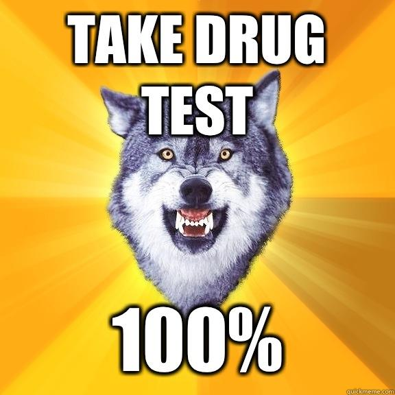 Take drug test 100% - Take drug test 100%  Courage Wolf