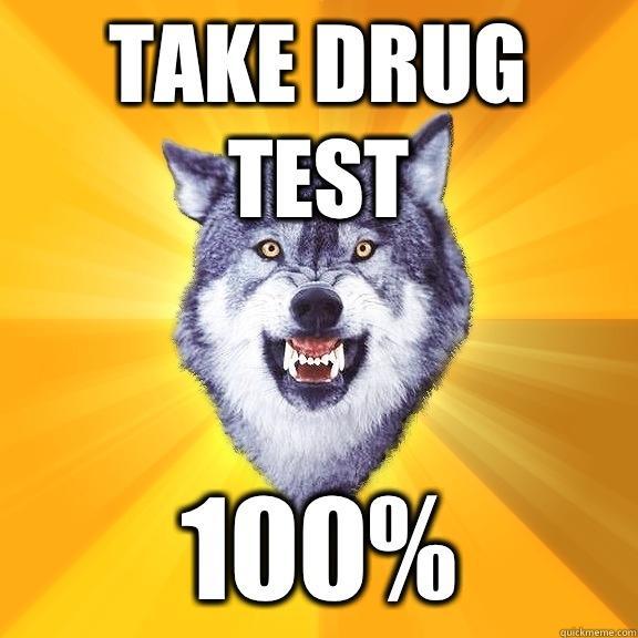 Take drug test 100%  Courage Wolf
