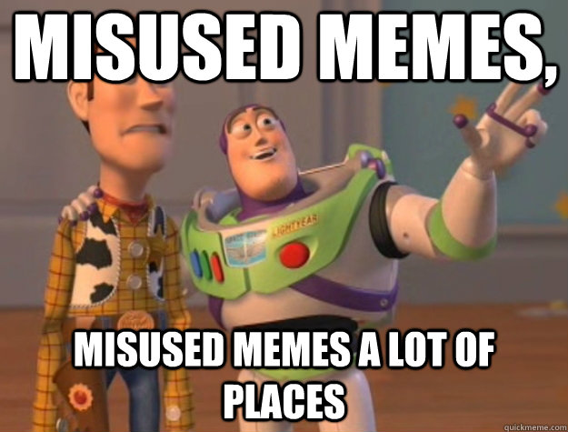 Misused memes, Misused memes a lot of places - Misused memes, Misused memes a lot of places  Toy Story