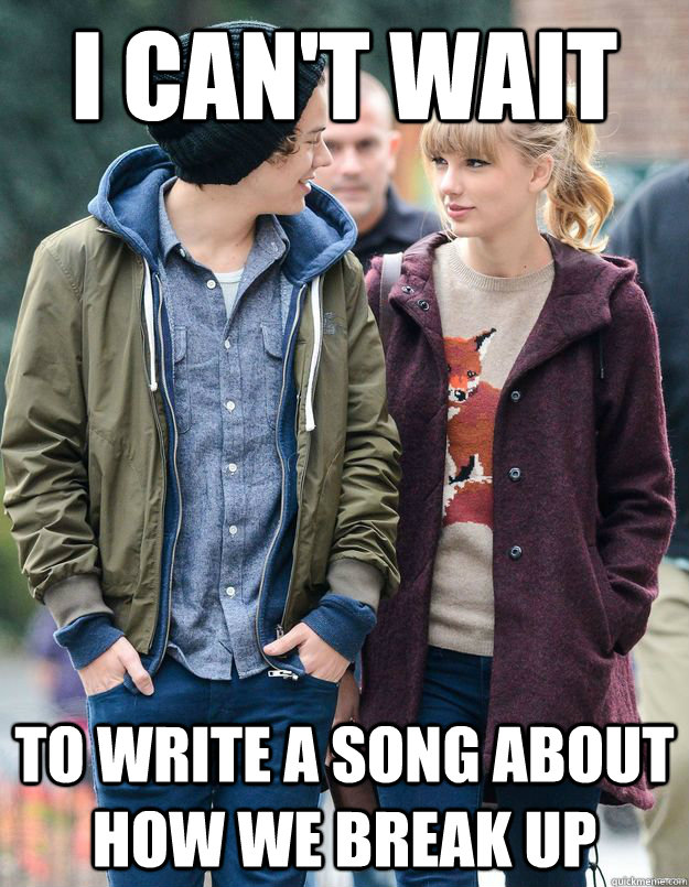 i can't wait to write a song about how we break up - i can't wait to write a song about how we break up  Taylor Swift