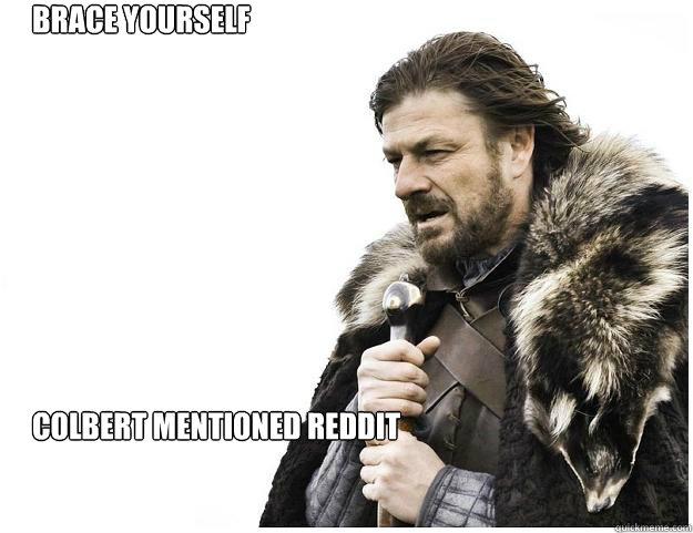 Brace yourself          Colbert Mentioned reddit - Brace yourself          Colbert Mentioned reddit  Imminent Ned