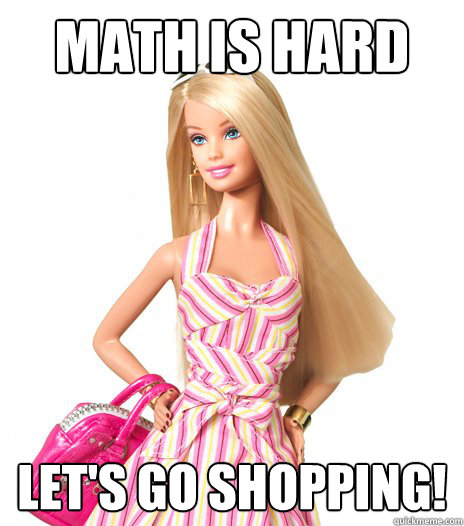 MATH IS HARD Let's go shopping! - MATH IS HARD Let's go shopping!  barbie