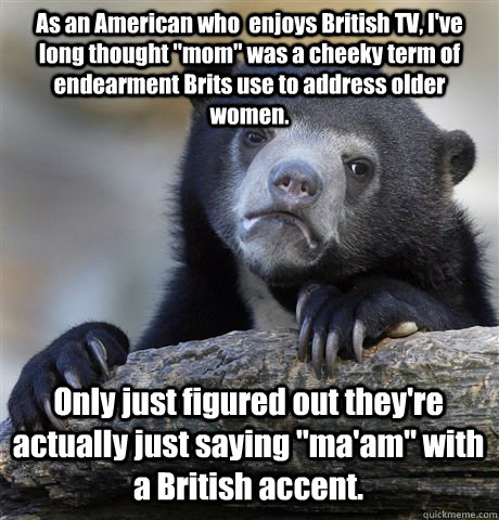 As an American who  enjoys British TV, I've long thought