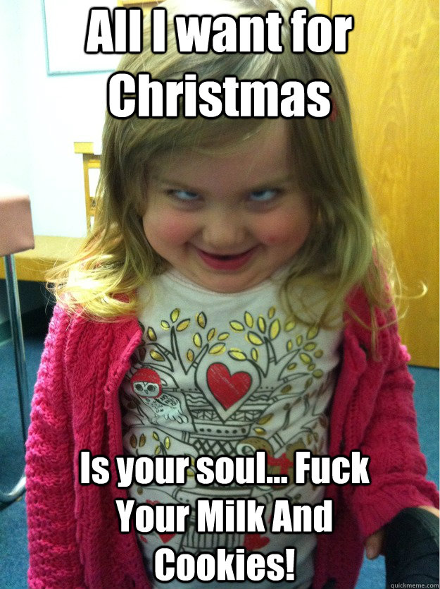 All I want for Christmas Is your soul... Fuck Your Milk And ...