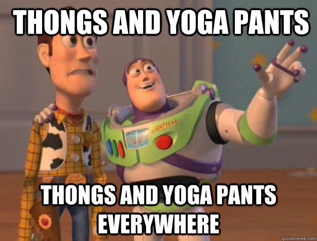 Thongs and Yoga Pants Thongs and Yoga Pants everywhere