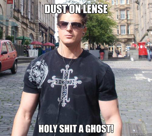 dust on lense holy shit a ghost!  Douchebag Ghost Hunter