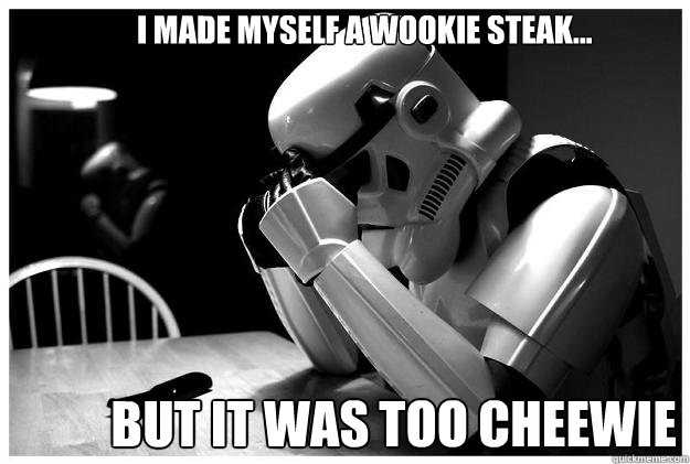 I made myself a Wookie steak... but it was too cheewie