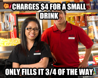 Charges $4 for a small drink Only fills it 3/4 of the way - Charges $4 for a small drink Only fills it 3/4 of the way  Scumbag Movie Theater Employee