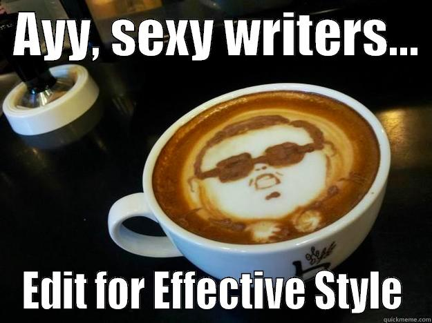 AYY, SEXY WRITERS...  EDIT FOR EFFECTIVE STYLE Gangam Style latt