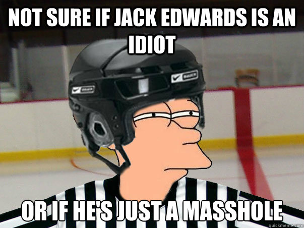 Not sure if Jack Edwards is an idiot Or if he's just a masshole