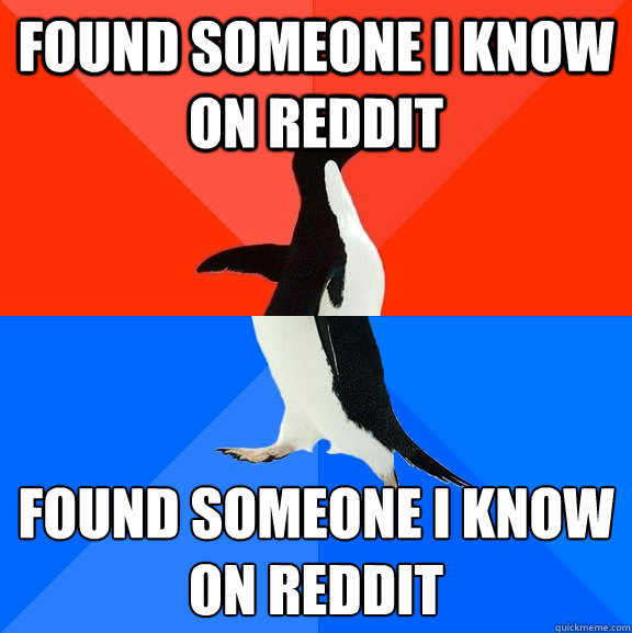 Found someone I know on Reddit Found someone I know on Reddit  - Found someone I know on Reddit Found someone I know on Reddit   Socially Awesome Awkward Penguin