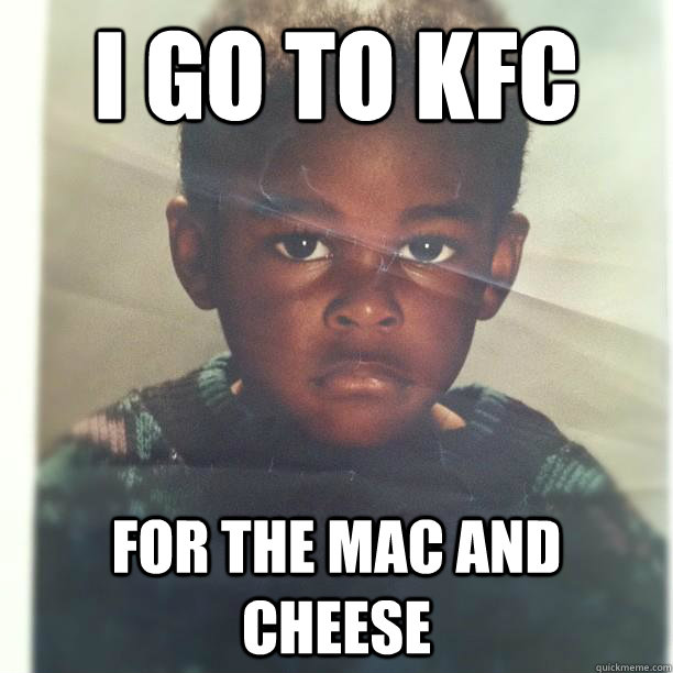 0ddf7c530aebf353d0cc2c3b42aca4a0552459d31e8b78f1f043fb45100445b8 i go to kfc for the mac and cheese not so black kid quickmeme,Black Memes