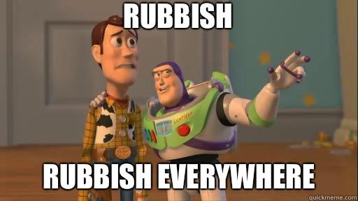 Rubbish Rubbish everywhere - Rubbish Rubbish everywhere  Everywhere