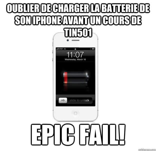 Oublier de charger la batterie de son Iphone avant un cours de TIN501 Epic fail!