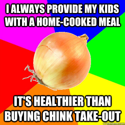 I always provide my kids with a home-cooked meal It's healthier than buying chink take-out