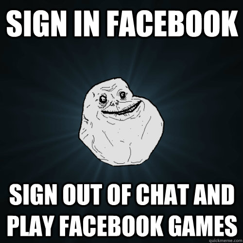Sign in facebook Sign out of chat and play facebook games - Sign in facebook Sign out of chat and play facebook games  Forever Alone