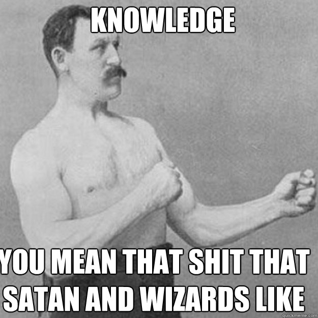 Knowledge You mean that shit that Satan and Wizards like - Knowledge You mean that shit that Satan and Wizards like  Misc