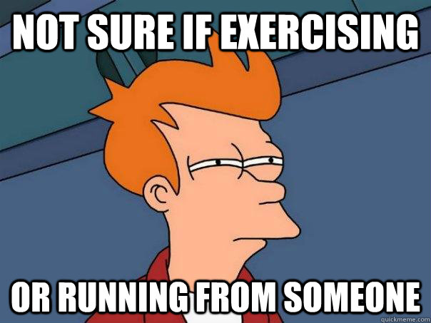 Not sure if exercising Or running from someone - Not sure if exercising Or running from someone  Futurama Fry