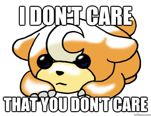 I don't care that you don't care - I don't care that you don't care  Confession Teddiursa