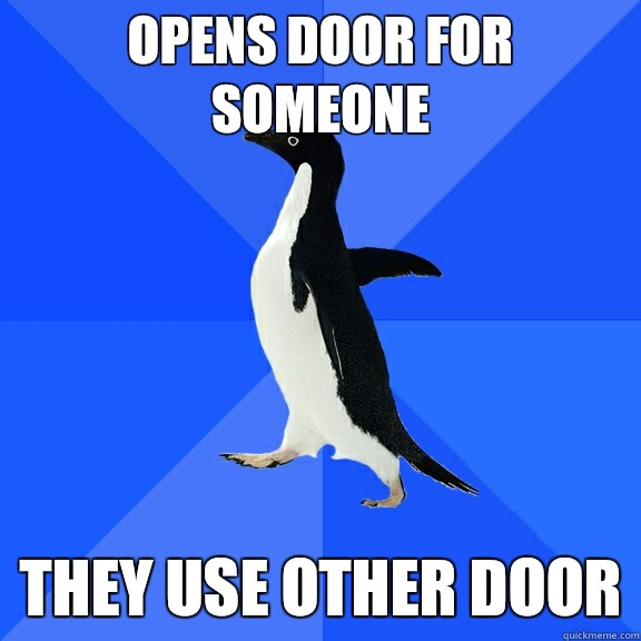 Opens door for someone They use other door - Opens door for someone They use other door  Socially Awkward Penguin