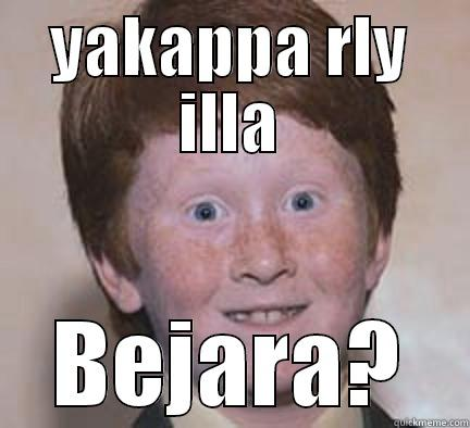 no rly :( - YAKAPPA RLY ILLA BEJARA? Over Confident Ginger