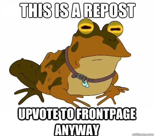 This is A REPOST UPVOTE TO FRONTPAGE anyway - This is A REPOST UPVOTE TO FRONTPAGE anyway  Hypnotoad