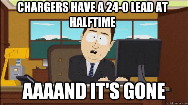 Chargers have a 24-0 lead at halftime     aaaand It's gone