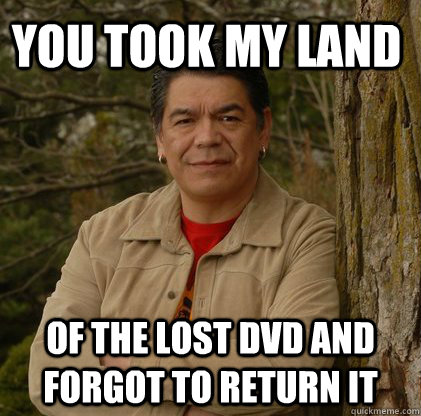 You took my Land of the Lost DVD and forgot to return it