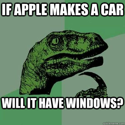 If apple makes a car will it have windows?