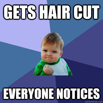 Gets hair cut  everyone notices - Gets hair cut  everyone notices  Success Kid