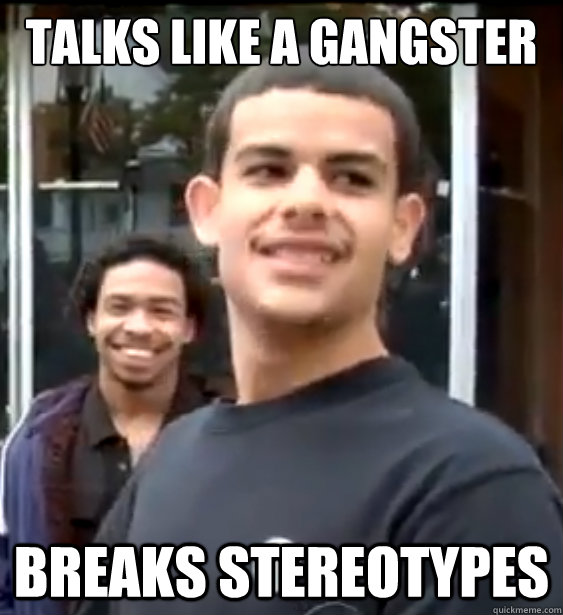 Talks like a gangster Breaks stereotypes - Talks like a gangster Breaks stereotypes  Awesome Young Man