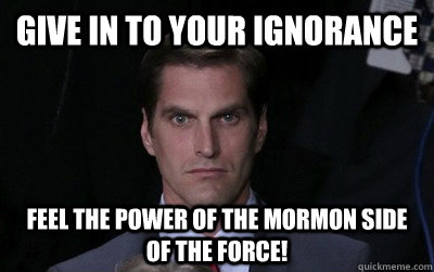 Give in to your ignorance Feel the power of the mormon side of the force! - Give in to your ignorance Feel the power of the mormon side of the force!  Menacing Josh Romney