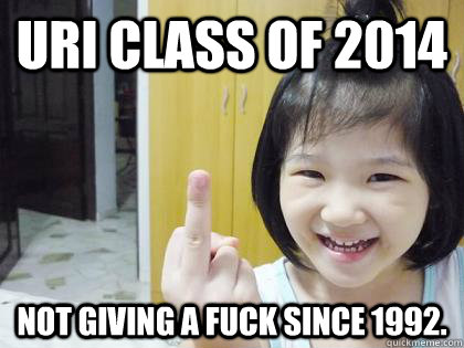URI CLASS OF 2014 Not giving a fuck since 1992.