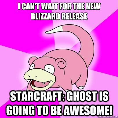 I can't wait for the new blizzard release starcraft: ghost is going to be awesome! - I can't wait for the new blizzard release starcraft: ghost is going to be awesome!  Slowpoke