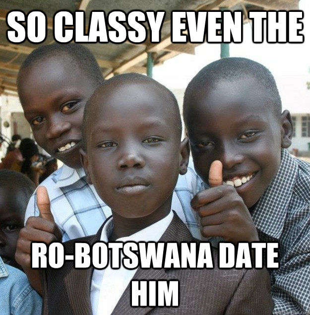 So classy Even the  Ro-Botswana date him