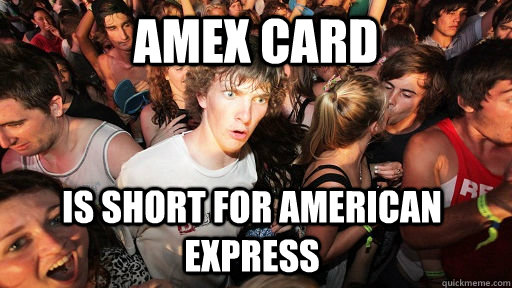 amex card is short for American express - amex card is short for American express  Sudden Clarity Clarence