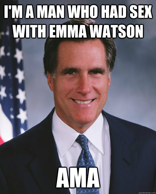 I'm a man who had sex with Emma Watson AMA - I'm a man who had sex with Emma Watson AMA  Credit Stealing Romney
