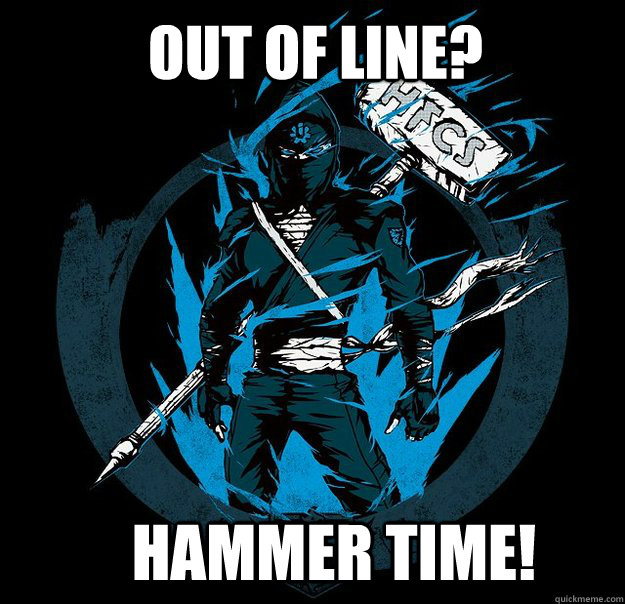 Out of line? Hammer Time!