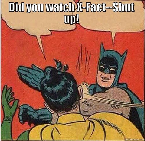 DID YOU WATCH X-FACT--SHUT UP!  Batman Slapping Robin