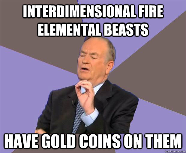 interdimensional fire elemental beasts Have gold coins on them  Wtf test